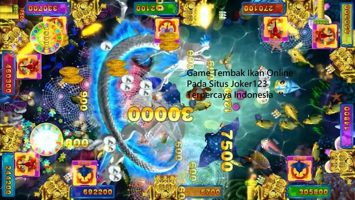 Game Tembak Ikan Online Pada Situs Joker123 Terpercaya Indonesia