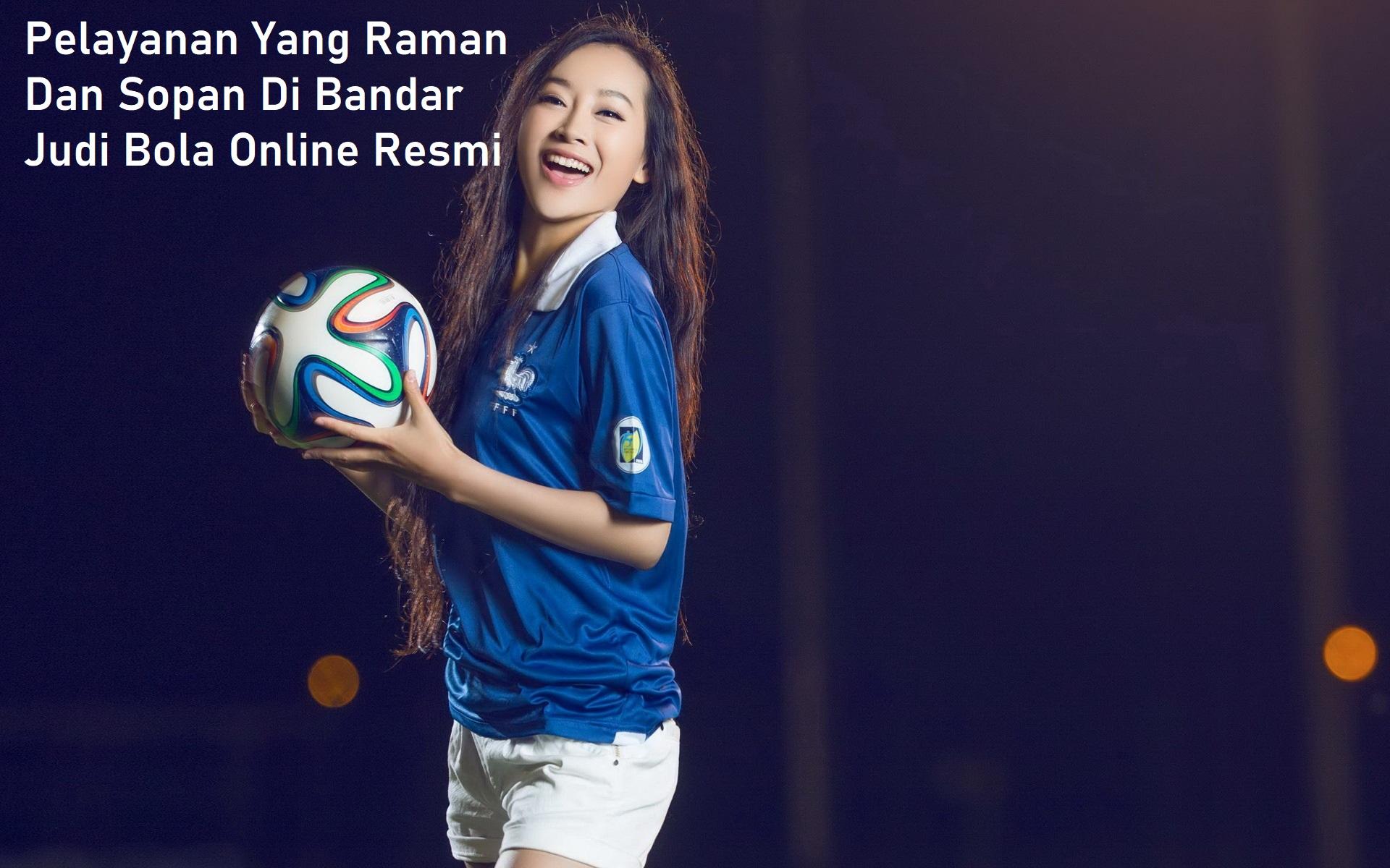 Pelayanan Yang Raman Dan Sopan Di Bandar Judi Bola Online Resmi