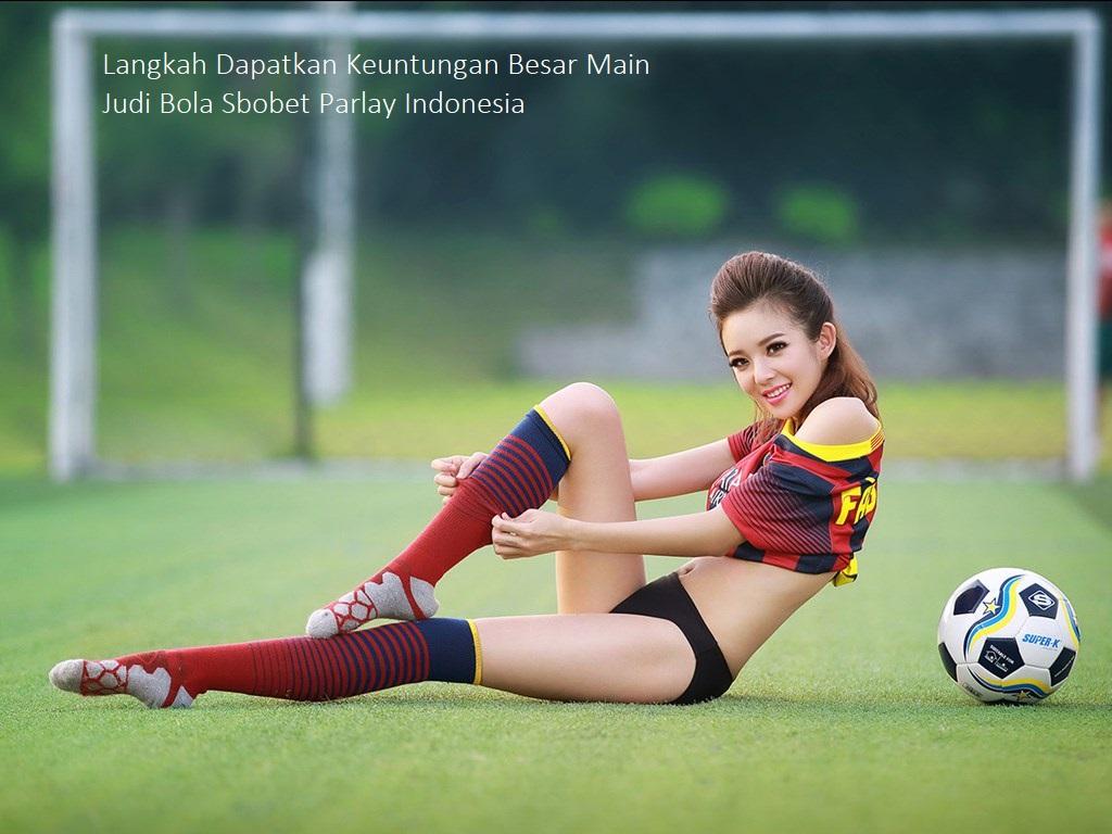 Langkah Dapatkan Keuntungan Besar Main Judi Bola Sbobet Parlay Indonesia