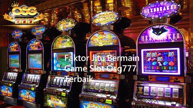 Faktor Jitu Bermain Game Slot Osg777 Terbaik