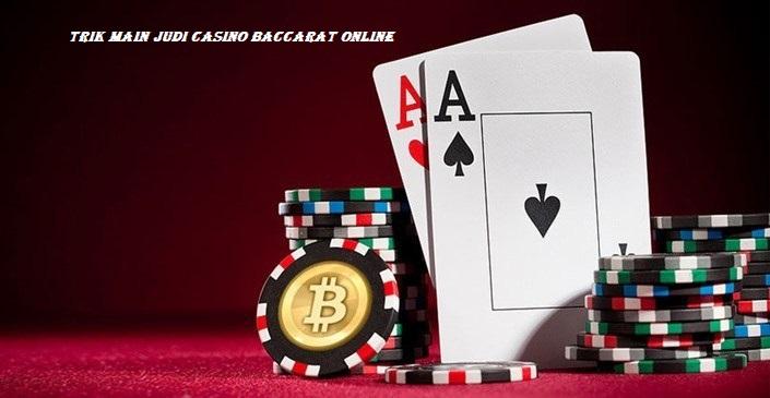 Trik Main Judi Casino Baccarat Online