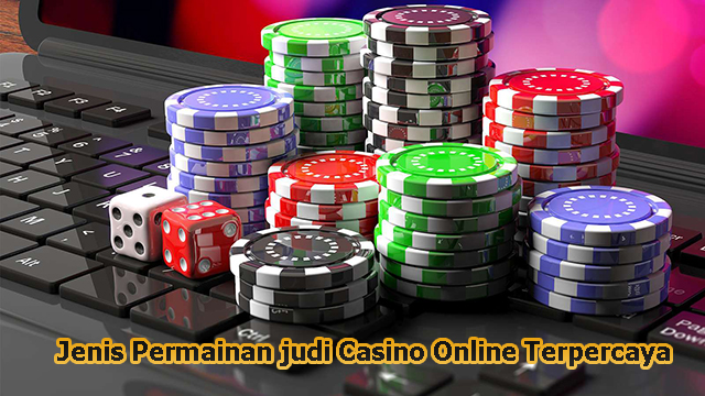 Jenis Permainan judi Casino Online Terpercaya